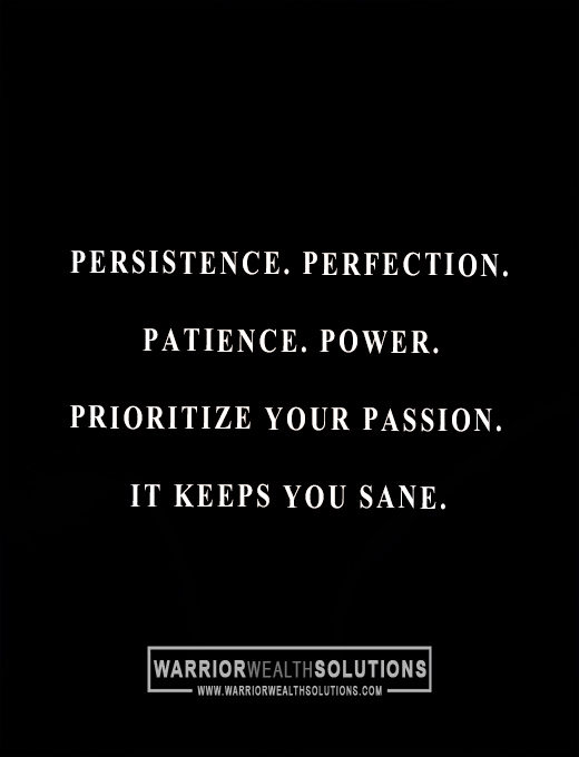 Persistence. Perfection. Patience. Power. Prioritize your passion.
